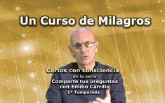 """Un curso de Milagros - Cortos con consciencia de """"Preguntas a Emilio Car..."""