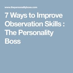 7 Ways to Improve Observation Skills : The Personality Boss