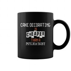 Cake Decorating Is Cheaper Than A Psyhiatrist Mug #jobs #tshirts #DECORATING #gift #ideas #Popular #Everything #Videos #Shop #Animals #pets #Architecture #Art #Cars #motorcycles #Celebrities #DIY #crafts #Design #Education #Entertainment #Food #drink #Gardening #Geek #Hair #beauty #Health #fitness #History #Holidays #events #Home decor #Humor #Illustrations #posters #Kids #parenting #Men #Outdoors #Photography #Products #Quotes #Science #nature #Sports #Tattoos #Technology #Travel #Weddings…