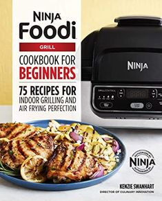 Read Book The Official Ninja Foodi Grill Cookbook for Beginners: 75 Recipes for Indoor Grilling and Air Frying Perfection Author Kenzie Swanhart Grilling Recipes, Gourmet Recipes, Vegetarian Recipes, Healthy Recipes, Dinner Recipes, Oven Recipes, Meat Recipes, Delicious Recipes, Dinner Ideas