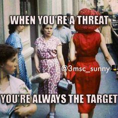 Quando sei una minaccia, sei sempre l'obiettivo.