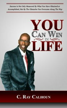 You Can Win In Life: The Ability To Win Comes From Within by C. Ray Calhoun, http://www.amazon.com/dp/B00JNWVWPS/ref=cm_sw_r_pi_dp_ev.Dtb1JEZNNW