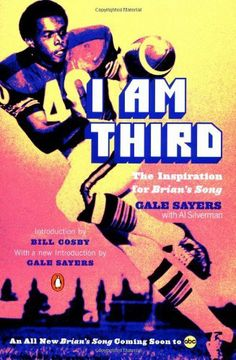 I Am Third (TV tie-in): The Inspiration for Brian's Song by Gale Sayers. $9.89. Publisher: Penguin Books (November 1, 2001). Publication: November 1, 2001. Reading level: Ages 18 and up. Author: Gale Sayers. Save 34% Off!