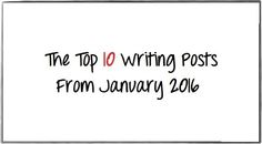 The Top 10 Writing Posts from January 2016 - Writers Write