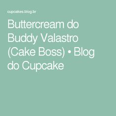 Buttercream do Buddy Valastro (Cake Boss) • Blog do Cupcake