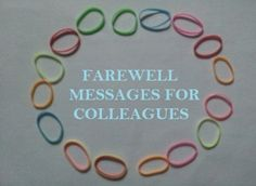 Examples of farewell messages, greetings and wishes for colleagues, friends, coworkers or boss. Use some of these as ideas to say goodbye to someone leaving.