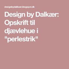 """Design by Dalkær: Opskrift til djævlehue i """"perlestrik"""""""