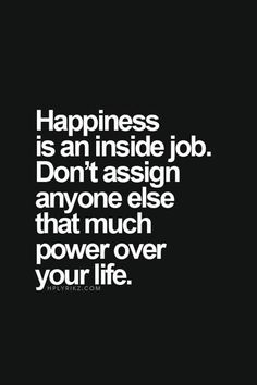 I try to remember this every day. Happiness is a choice that you have to make! :)