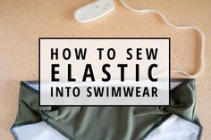 Indiesew Tutorials | How to Sew Elastic into Swimwear