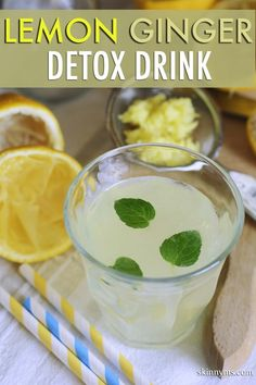 Lemon and Ginger Detox Water: 12 ounces of water at room temperature  juice of ½ a lemon  ½ inch knob of fresh ginger root.  Just add your lemon juice to the water and then grate the ginger into it using a zester or cheese grater.