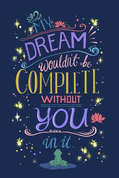 "I made a typography quote thing for Princess and the Frog! One of the prettiest Disney movies I l like :D""My dream wouldn't be complete without you in it."" oh so romantic, great for Valentine's Day ;]It is available on Etsy now! Check it out!"