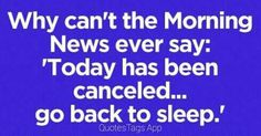 I wish that would happen Sleep Quotes, Quotes App, Morning News, Love Life Quotes, Good Morning Quotes, Funny Morning, Inspire Me, Happy New Year, Wish