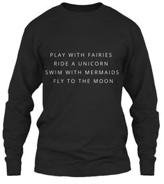 Play With Fairies Ride A Unicorn Swim Mermaids Gildan Long Sleeve Tee T-Shirt