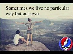 sometimes we live no particular way but our own