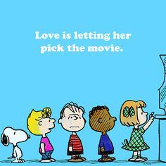 Love is letting her pick the movie.