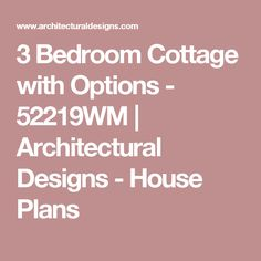 3 Bedroom Cottage with Options - 52219WM | Architectural Designs - House Plans