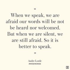 """""""When we speak, we are afraid our words will be not be heard nor welcomed. But when we are silent, we are still afraid. So it is better to speak."""" — Audre Lorde #WiseWords"""