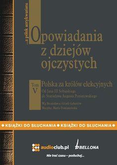Opowiadania z dziejów ojczystych, tom V - Polska za królów elekcyjnych - Od Jana III Sobieskiego do Stanisława Augusta Poniatows