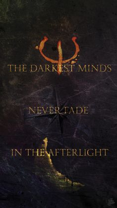 "the darkest minds wallpaper | Quote: ""The darkest minds never fade in the afterlight."""