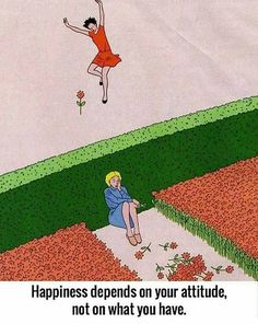 Happiness: Depends on your attitude not on what you have.