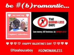 MGTOW/MRA Woman-Less Diet Tip #9: Be #(B)ROMANTIC [Happy Valentine's Day!]