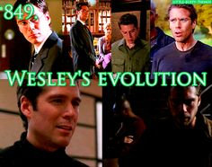 Wesley is a superb example of character growth. As is Cordy. and Fred. Actually pretty much everyone in Angel...