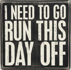 I Need To Go Run This Day Off - Wood Box Sign -5-in
