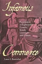 Rosenthal, Laura J. Infamous Commerce: Prostitution in Eighteenth-Century British Literature and Culture. Ithaca, N.Y: Cornell University Press, 2006. Print.