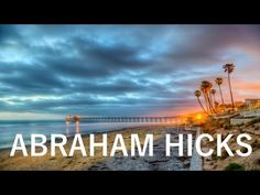 Abraham Hick , If you can hear this you can change EVERYTHING