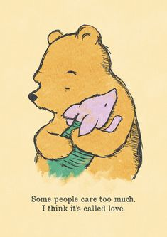 Classic Pooh and Piglet. Some people care too much. I think it is called love. Winnie the Pooh Cute Quotes, Great Quotes, Inspirational Quotes, Eeyore, Tigger, Winnie The Pooh Quotes, Winnie The Pooh Thinking, Piglet Quotes, Winnie The Pooh Classic