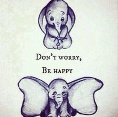 "disney ""Don't Worry, Be Happy"" dumbo elephant Disney Pixar, Disney Films, Disney And Dreamworks, Disney Art, Walt Disney, Dumbo Disney, Disney Pens, Baby Disney Characters, The Words"
