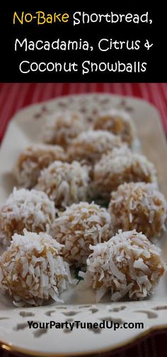 NO BAKE SHORTBREAD, MACADAMIA, CITRUS AND COCONUT SNOWBALLS. Great all year long! No-bake makes them easy, the unique blend of flavors makes them special. Always lots of recipe requests!
