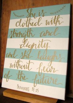 Hand lettered canvas. Beautiful sea foam green and vanilla striped background. Proverbs 31:25.