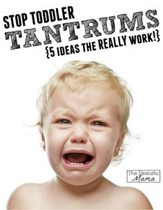 Stop toddler tantrums - 5 ideas that REALLY work!