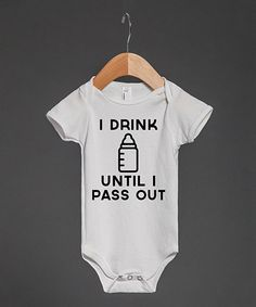Another great find on #zulily! White 'I Drink Until I Pass Out' Bodysuit - Infant by Skreened #zulilyfinds