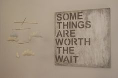 """Some Things Are Worth The Wait"" - we LOVE this in a baby's room!"