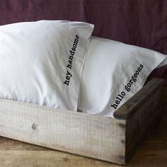 his and hers pillow cases... the hers would have to say beautiful for it to be accurate (of what hubby says)