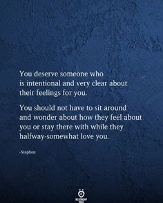 You deserve someone who is intentional and very clear about their feelings for you. You should not have to sit around and wonder about how they feel about you or stay there with while they halfway-somewhat love you. Feeling Happy Quotes, Happy Wife Quotes, Quotes Deep Feelings, Best Friend Quotes, Smile Quotes, Wisdom Quotes, True Quotes, Words Quotes, Quotes Quotes