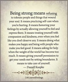 Being STRONG means REFUSING to TOLERATE people and things that WOUND your soul... ~Daniell Koepke Wisdom Quotes, Me Quotes, Motivational Quotes, Inspirational Quotes, Qoutes, Attitude Quotes, Self Love Quotes, Great Quotes, Quotes To Live By