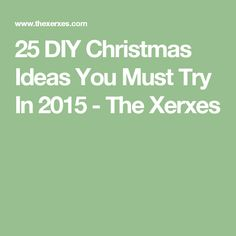 25 DIY Christmas Ideas You Must Try In 2015 - The Xerxes