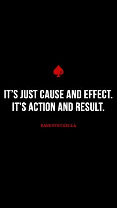 It's Just Cause And Effect. It's Action And Result.
