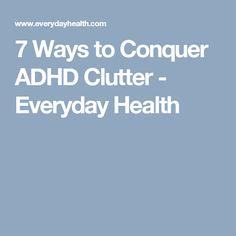 7 Ways to Conquer ADHD Clutter - Everyday Health
