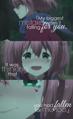 my biggest mistake wasn't falling for you. it was thinking that you had fallen for me too. #anime #quote