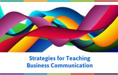 Strategies for Teaching Business Communication