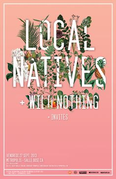 Local Natives & Wild Nothing Poster Art by Anjela Freyja.  This poster is fantastic.  The way the plants are peeking out from behind really defines the type and makes it look really fresh and interesting.