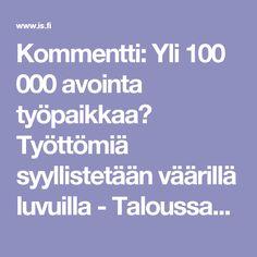 Kommentti: Yli 100 000 avointa työpaikkaa? Työttömiä syyllistetään väärillä luvuilla  - Taloussanomat - Ilta-Sanomat