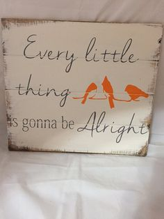 Hey, I found this really awesome Etsy listing at https://www.etsy.com/listing/221564912/every-little-thing-is-gonna-be-alright