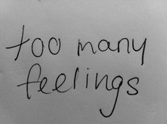 Too Many Feelings