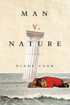 """We connect to Cook's representation of life for the same reason that we are able to get through our experience of our own. Real life is not only terrible, it is comically terrible, well beyond the most bizarre farce.""  J.W. McCormack reviews Diane Cook's debut collection of stories, Man V. Nature."