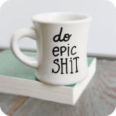 Funny Mug coffee cup tea cup diner mug Do Epic black white mature hand painted